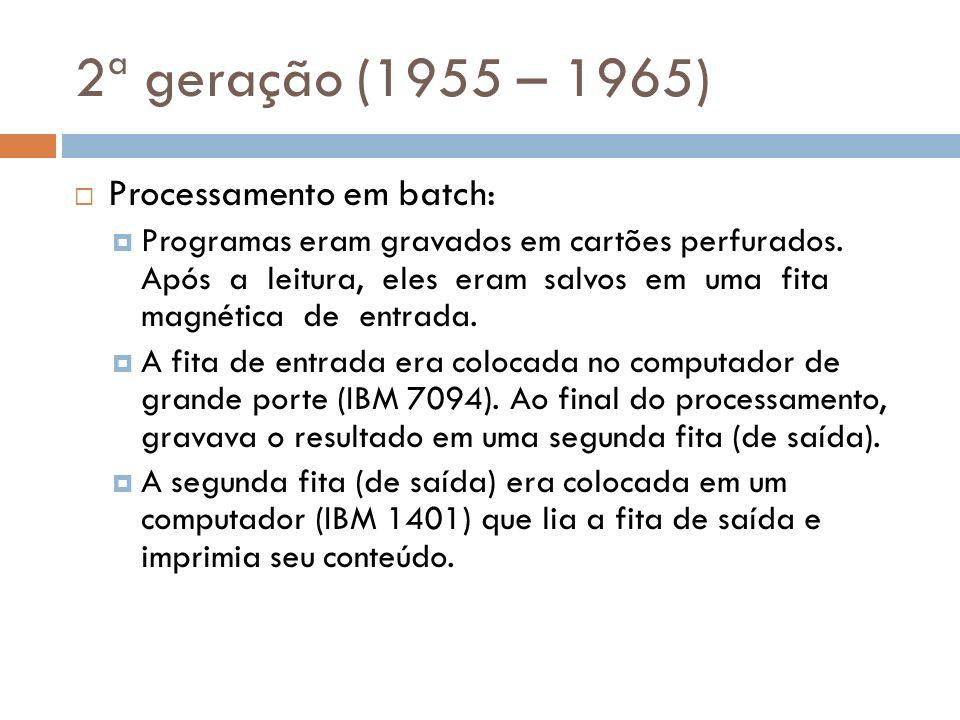 2ª geração (1955 – 1965) Processamento em batch: