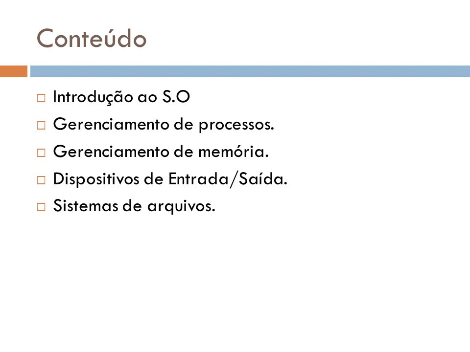 Conteúdo Introdução ao S.O Gerenciamento de processos.
