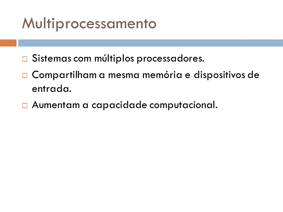 Multiprocessamento Sistemas com múltiplos processadores.