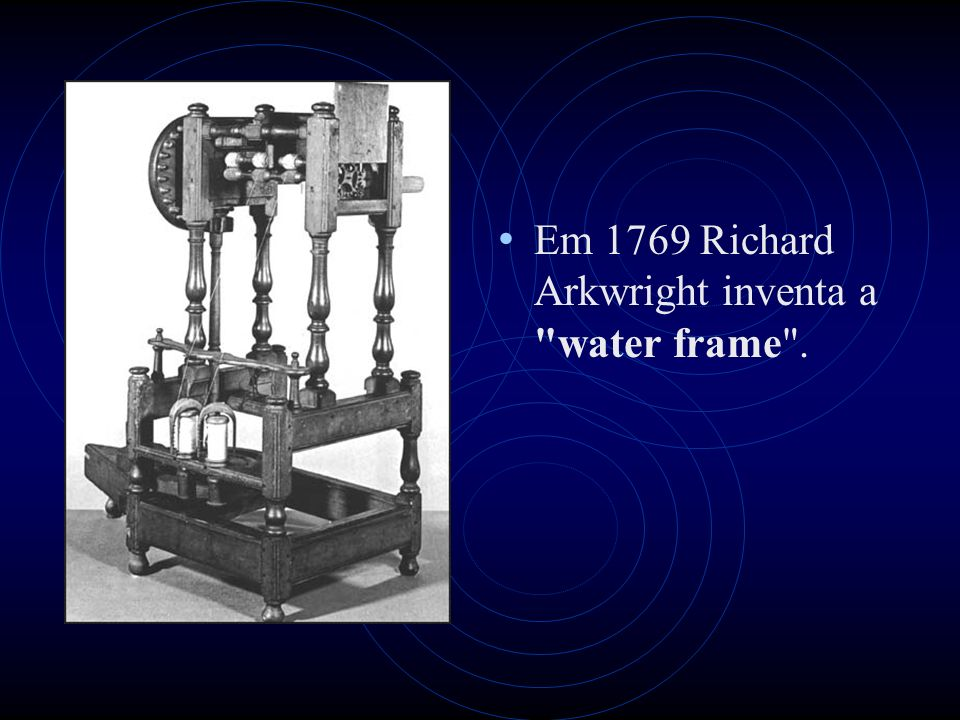 Em 1769 Richard Arkwright inventa a water frame .