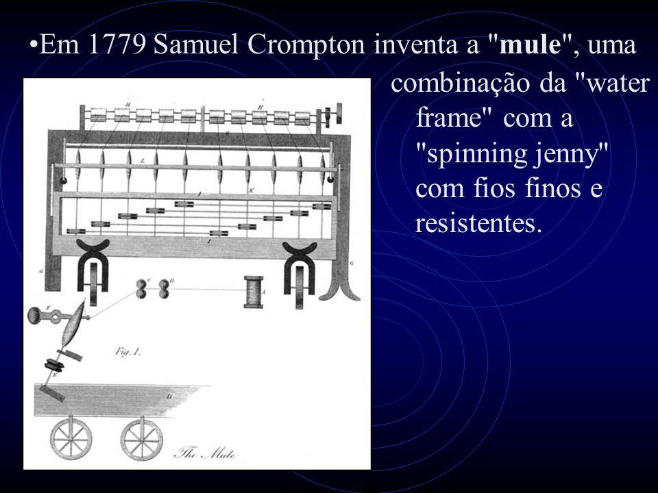 Em 1779 Samuel Crompton inventa a mule , uma