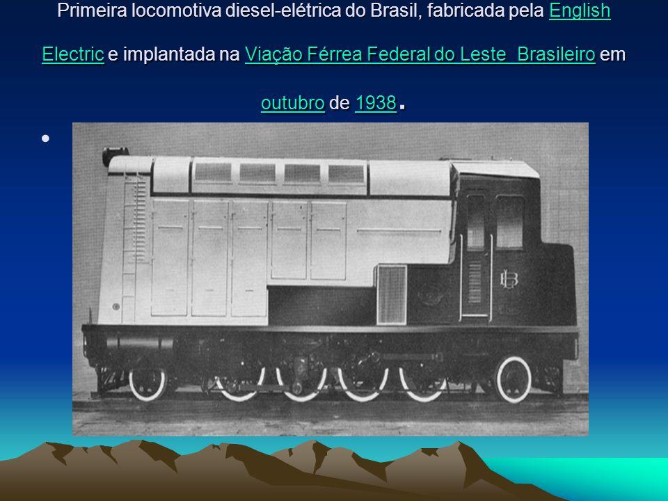 Primeira locomotiva diesel-elétrica do Brasil, fabricada pela English Electric e implantada na Viação Férrea Federal do Leste Brasileiro em outubro de 1938.