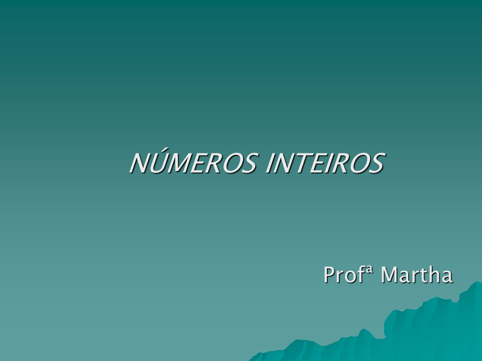 NÚMEROS INTEIROS Profª Martha