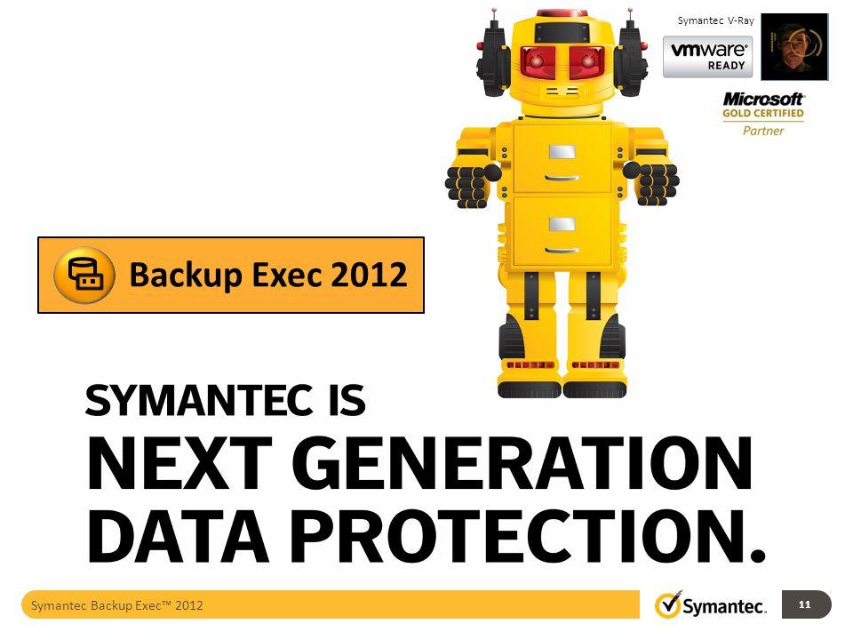 Symantec V-Ray Backup Exec 2012 Symantec Backup Exec™ 2012