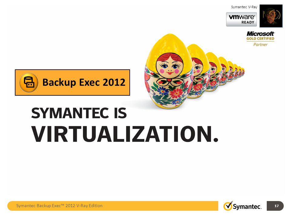 Backup Exec 2012 Symantec Backup Exec™ 2012 V-Ray Edition