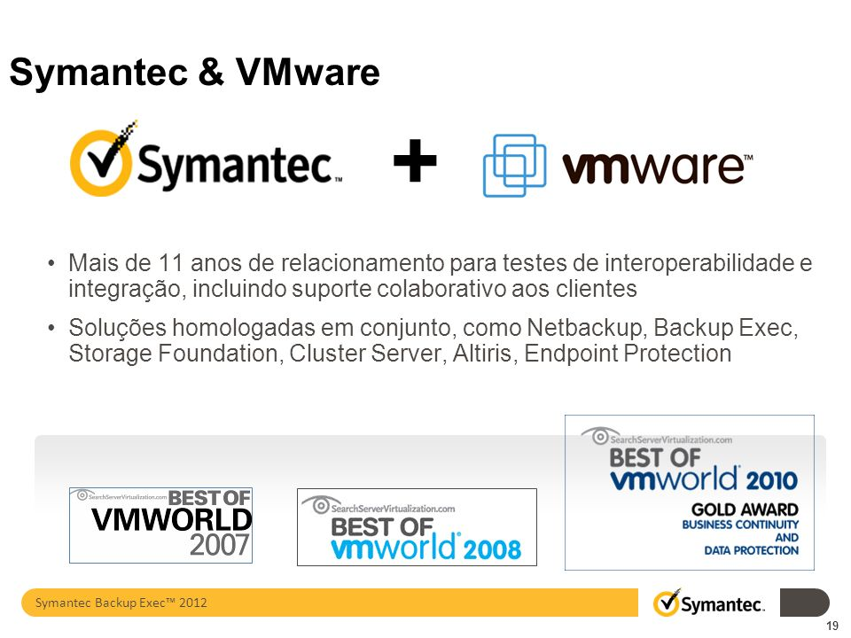 Symantec & VMware + Mais de 11 anos de relacionamento para testes de interoperabilidade e integração, incluindo suporte colaborativo aos clientes.