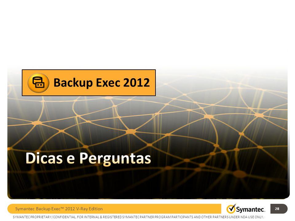Backup Exec 2012 Symantec Backup Exec™ 2012 V-Ray Edition 28