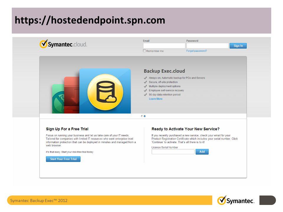 https://hostedendpoint.spn.com Symantec Backup Exec™ 2012