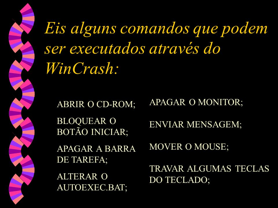 Eis alguns comandos que podem ser executados através do WinCrash: