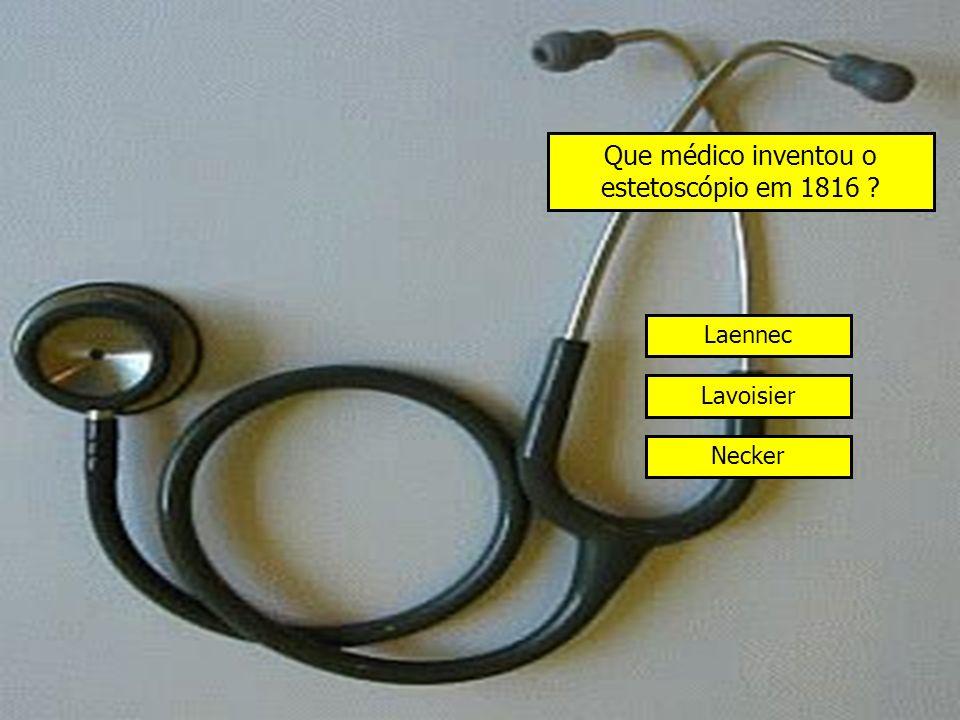 Que médico inventou o estetoscópio em 1816
