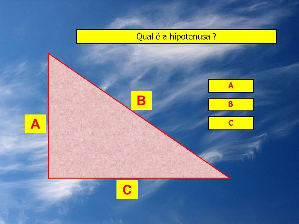 Qual é a hipotenusa A B B A C C