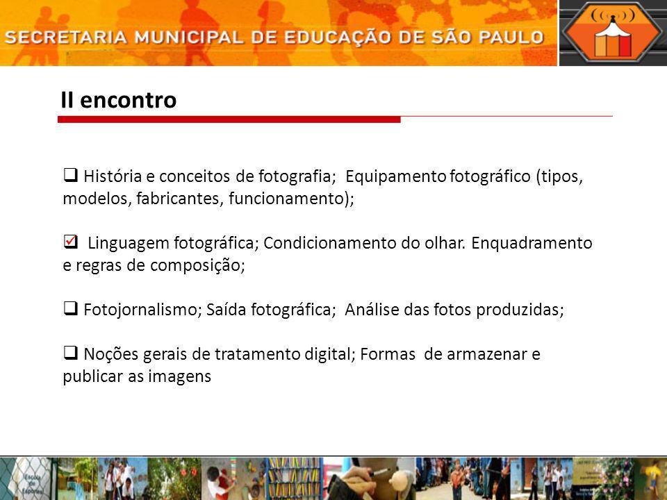 II encontro História e conceitos de fotografia; Equipamento fotográfico (tipos, modelos, fabricantes, funcionamento);