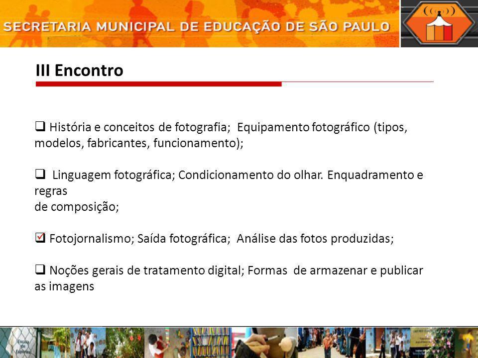 III Encontro História e conceitos de fotografia; Equipamento fotográfico (tipos, modelos, fabricantes, funcionamento);