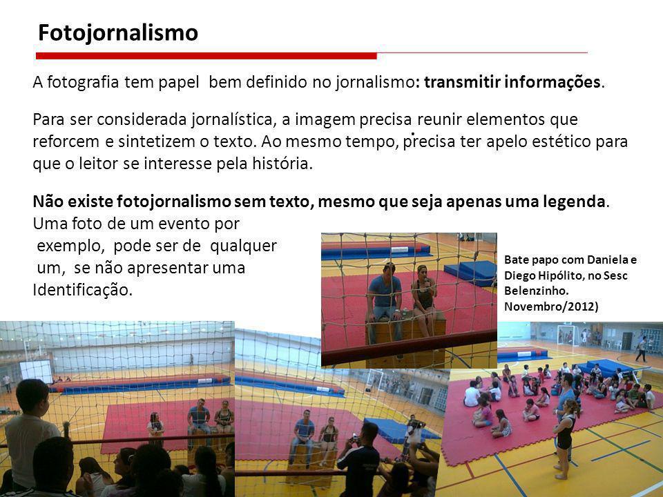 Fotojornalismo A fotografia tem papel bem definido no jornalismo: transmitir informações.