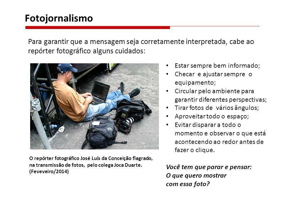 Fotojornalismo Para garantir que a mensagem seja corretamente interpretada, cabe ao repórter fotográfico alguns cuidados: