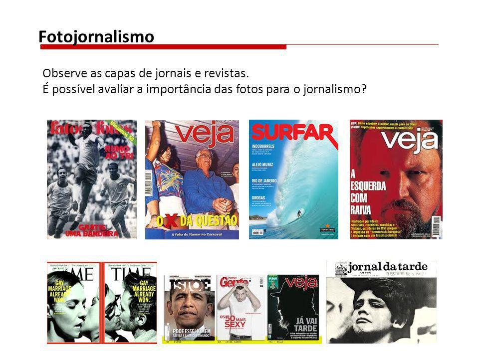 Fotojornalismo Observe as capas de jornais e revistas.