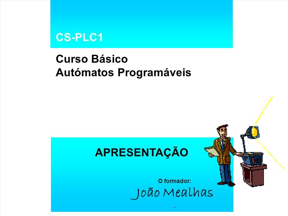 João Mealhas CS-PLC1 Curso Básico Autómatos Programáveis APRESENTAÇÃO
