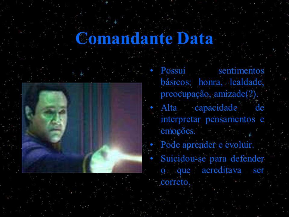 Comandante Data Possui sentimentos básicos: honra, lealdade, preocupação, amizade( ). Alta capacidade de interpretar pensamentos e emoções.