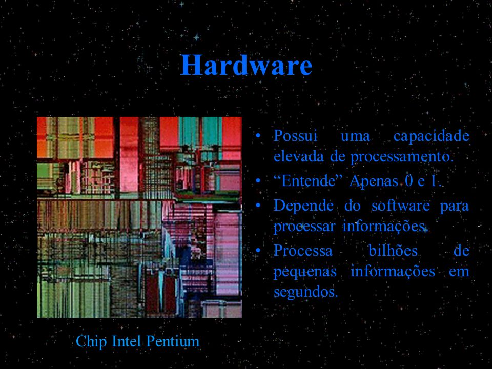 Hardware Possui uma capacidade elevada de processamento.