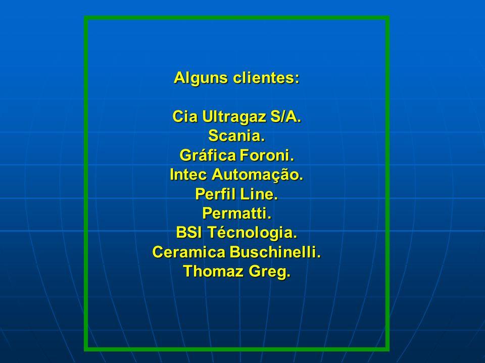 Alguns clientes: Cia Ultragaz S/A. Scania. Gráfica Foroni