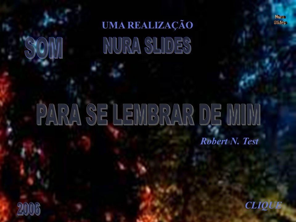 SOM PARA SE LEMBRAR DE MIM NURA SLIDES UMA REALIZAÇÃO Robert N. Test