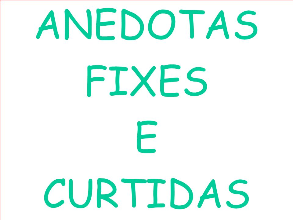 ANEDOTAS FIXES E CURTIDAS