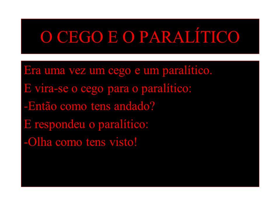 O CEGO E O PARALÍTICO Era uma vez um cego e um paralítico.