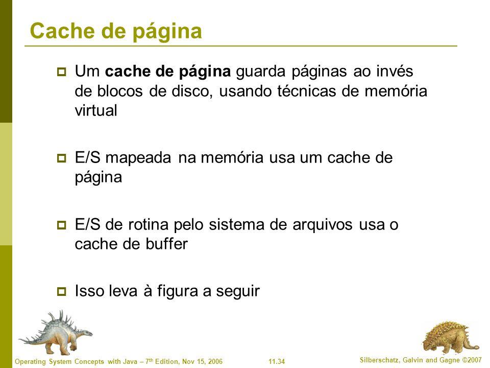Cache de página Um cache de página guarda páginas ao invés de blocos de disco, usando técnicas de memória virtual.