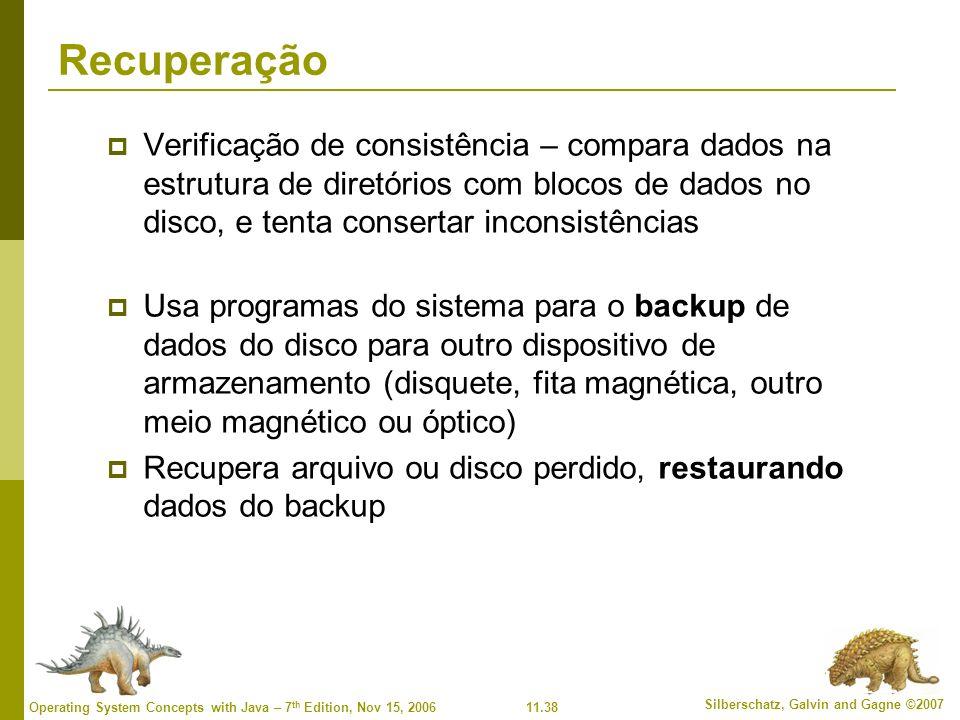 Recuperação Verificação de consistência – compara dados na estrutura de diretórios com blocos de dados no disco, e tenta consertar inconsistências.