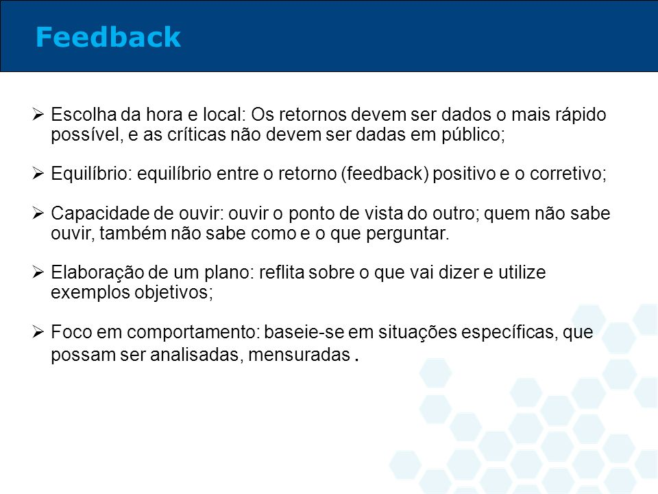 Feedback Escolha da hora e local: Os retornos devem ser dados o mais rápido possível, e as críticas não devem ser dadas em público;