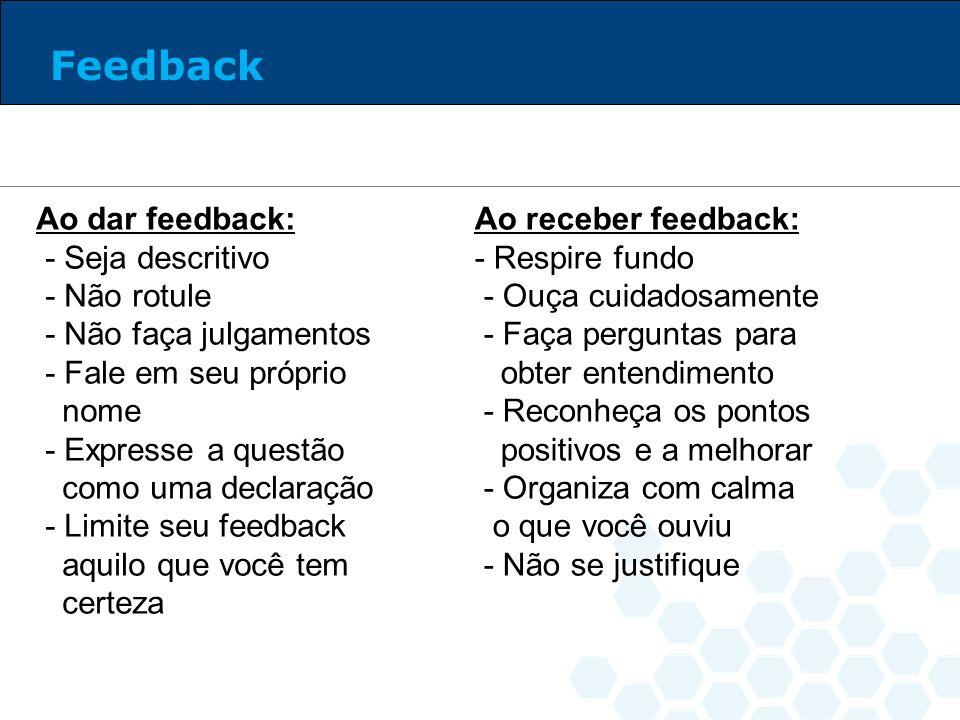Feedback Ao dar feedback: - Seja descritivo - Não rotule