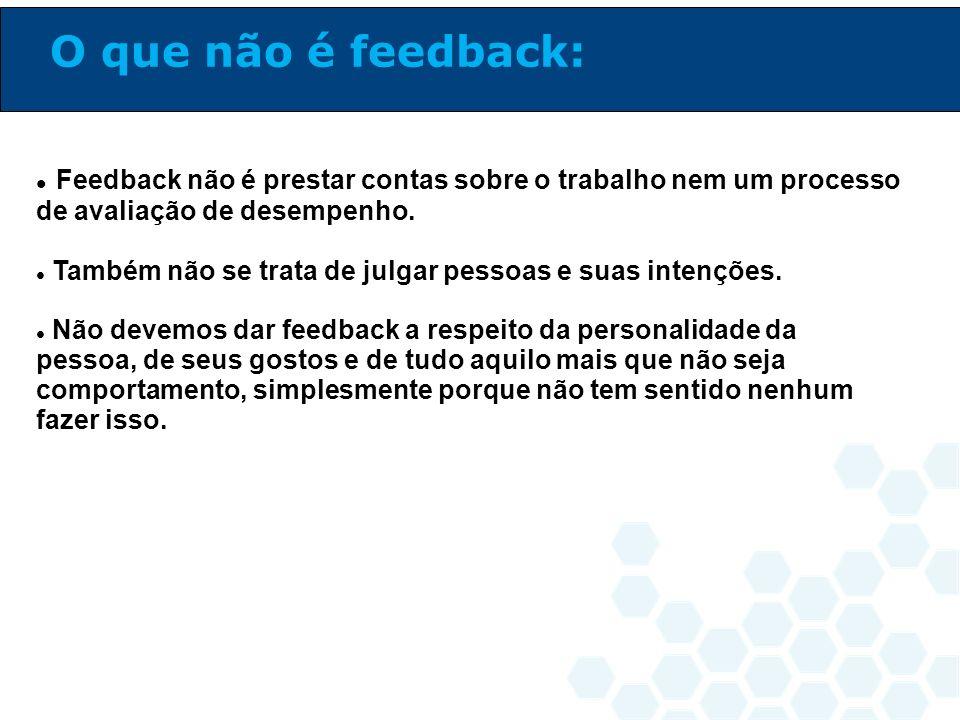 O que não é feedback: Feedback não é prestar contas sobre o trabalho nem um processo de avaliação de desempenho.