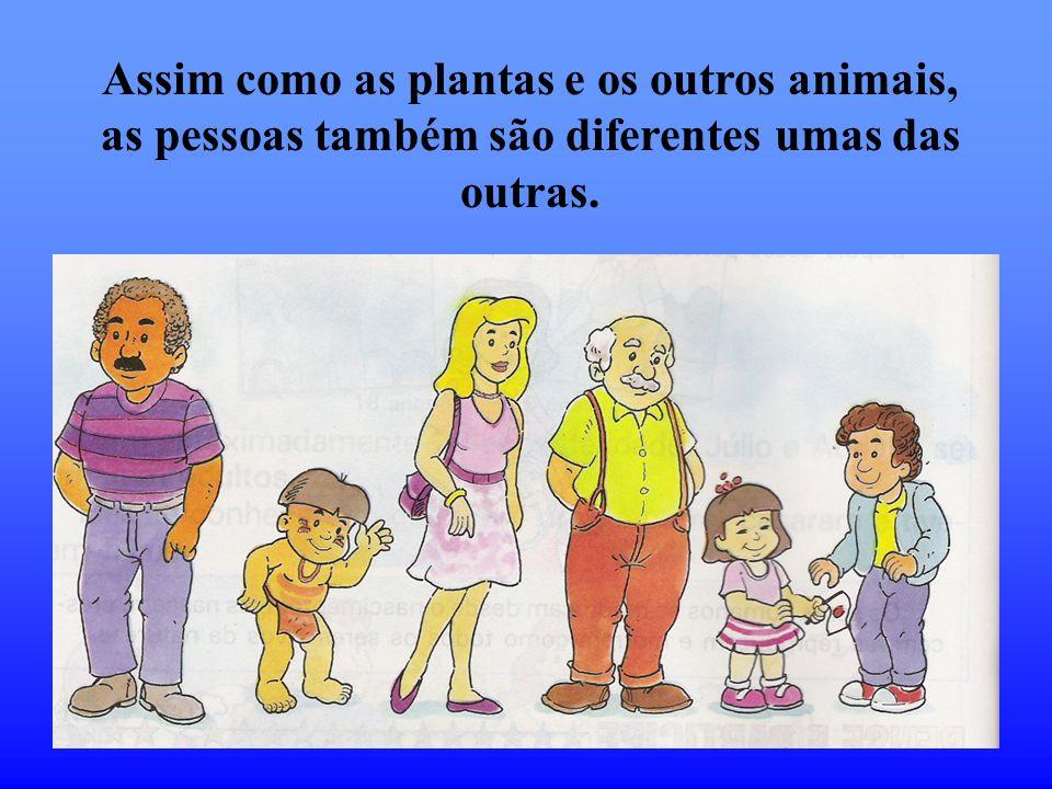 Assim como as plantas e os outros animais, as pessoas também são diferentes umas das outras.