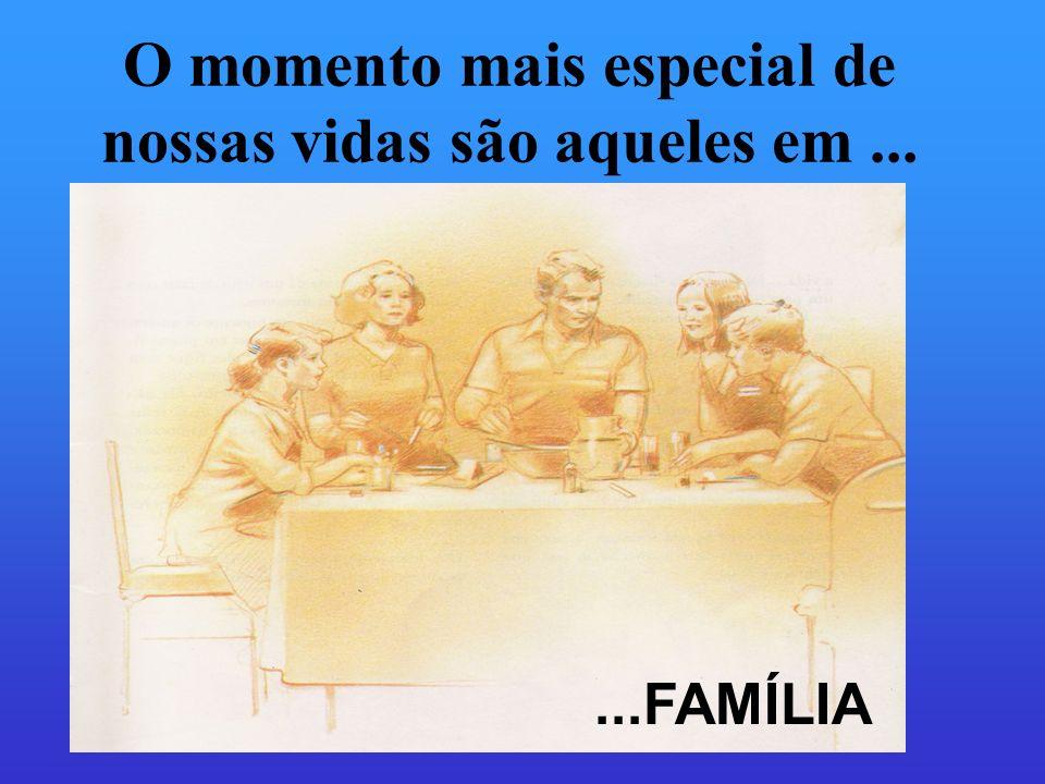 O momento mais especial de nossas vidas são aqueles em ...