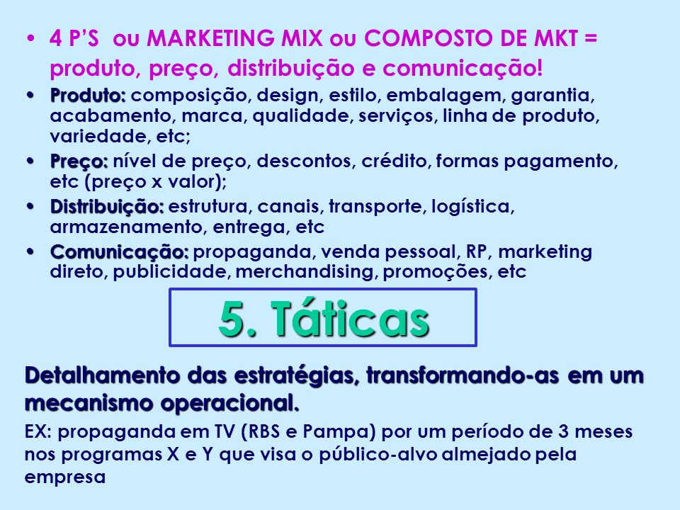 5. Táticas 4 P'S ou MARKETING MIX ou COMPOSTO DE MKT =