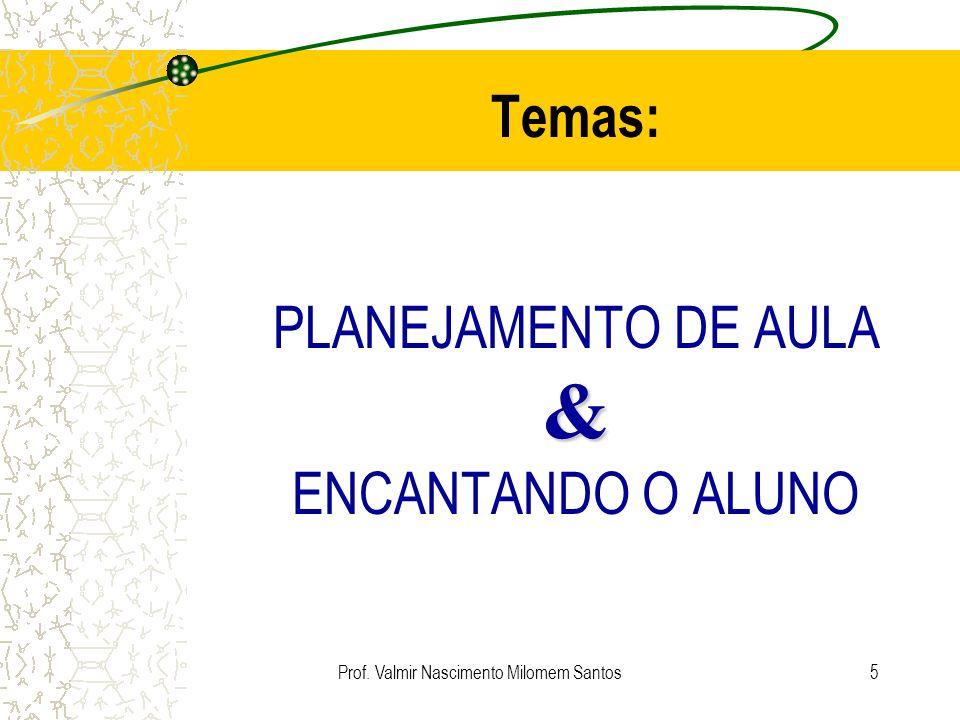 Temas: PLANEJAMENTO DE AULA & ENCANTANDO O ALUNO