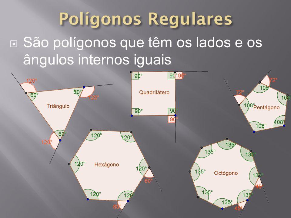 Polígonos Regulares São polígonos que têm os lados e os ângulos internos iguais