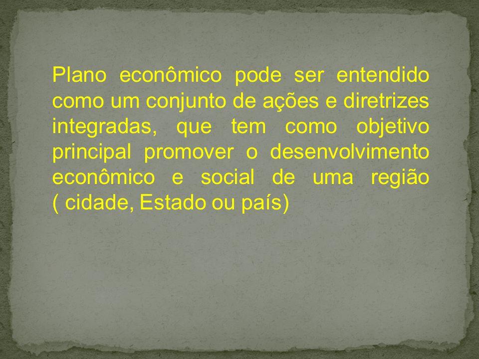 Plano econômico pode ser entendido como um conjunto de ações e diretrizes integradas, que tem como objetivo principal promover o desenvolvimento econômico e social de uma região ( cidade, Estado ou país)