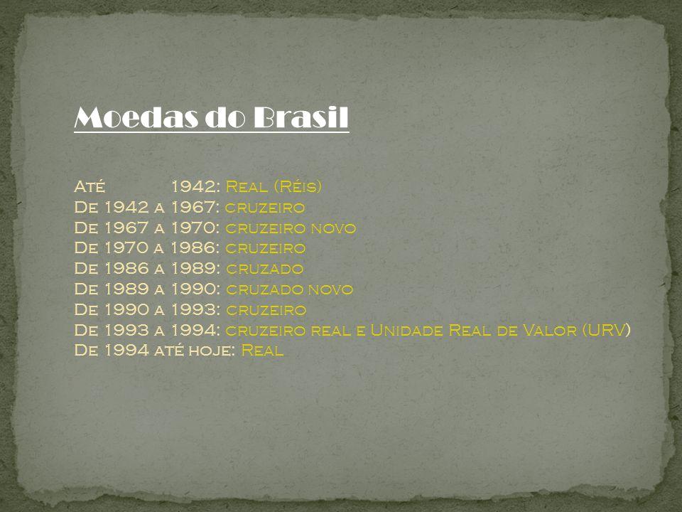 Moedas do Brasil Até 1942: Real (Réis) De 1942 a 1967: cruzeiro