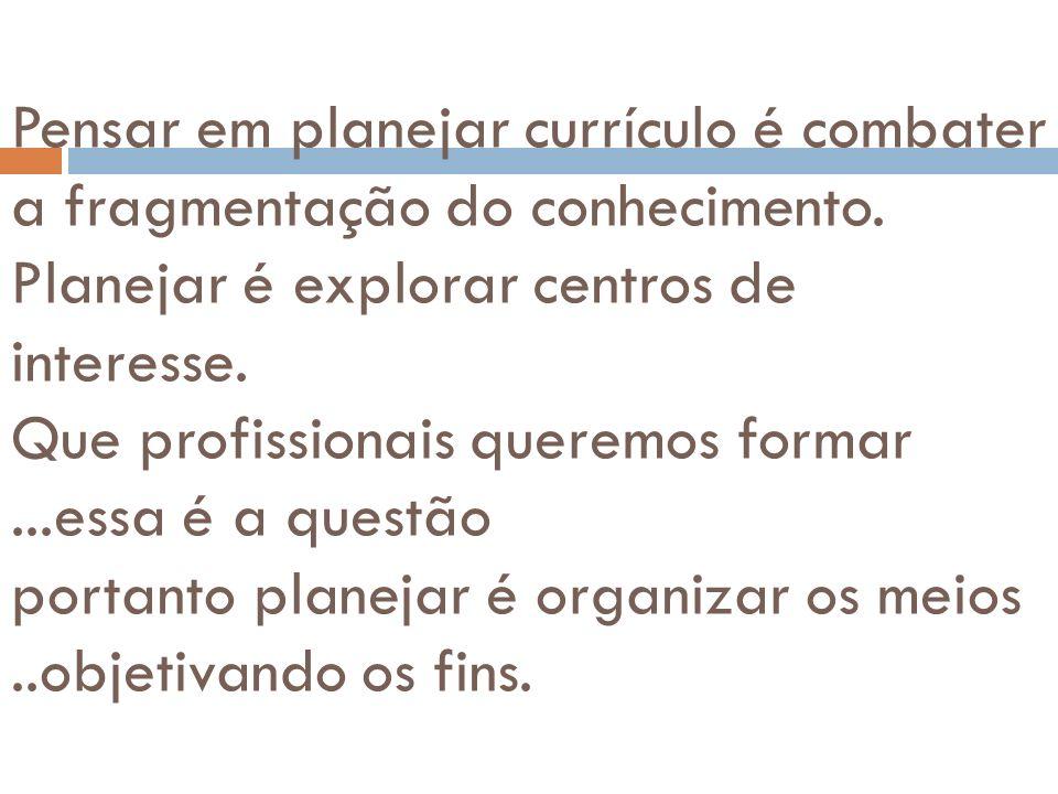 Pensar em planejar currículo é combater a fragmentação do conhecimento