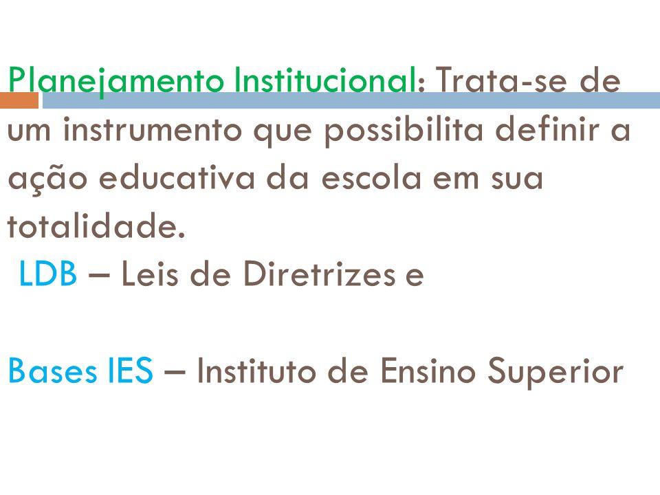 Planejamento Institucional: Trata-se de um instrumento que possibilita definir a ação educativa da escola em sua totalidade.