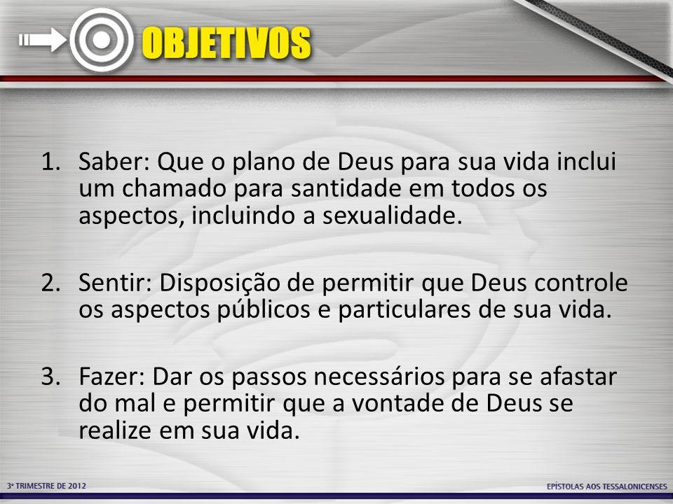Saber: Que o plano de Deus para sua vida inclui um chamado para santidade em todos os aspectos, incluindo a sexualidade.