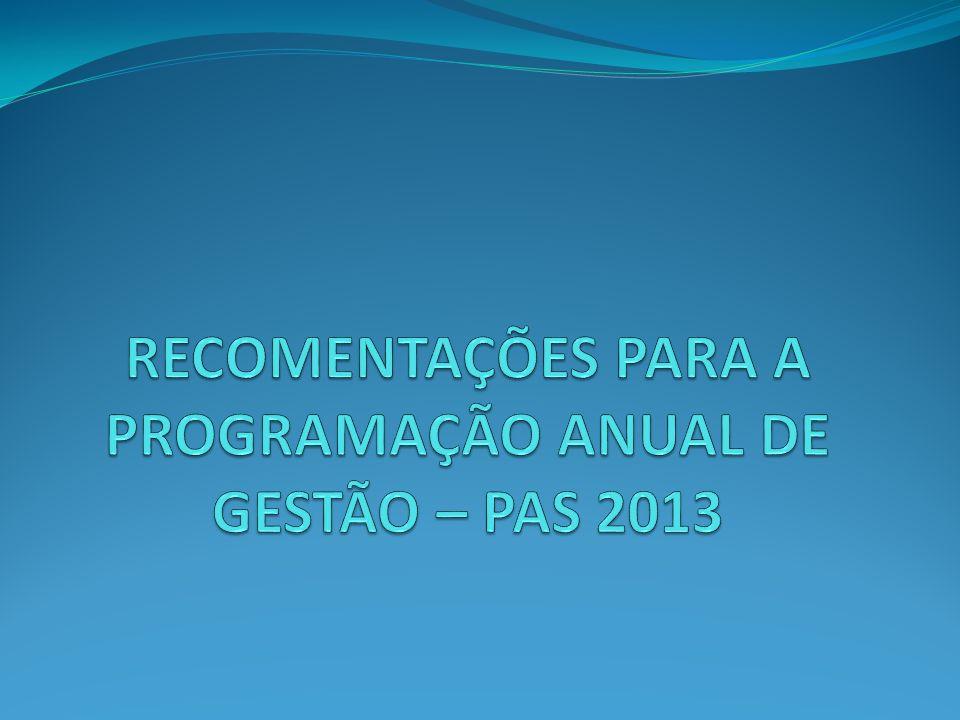 RECOMENTAÇÕES PARA A PROGRAMAÇÃO ANUAL DE GESTÃO – PAS 2013