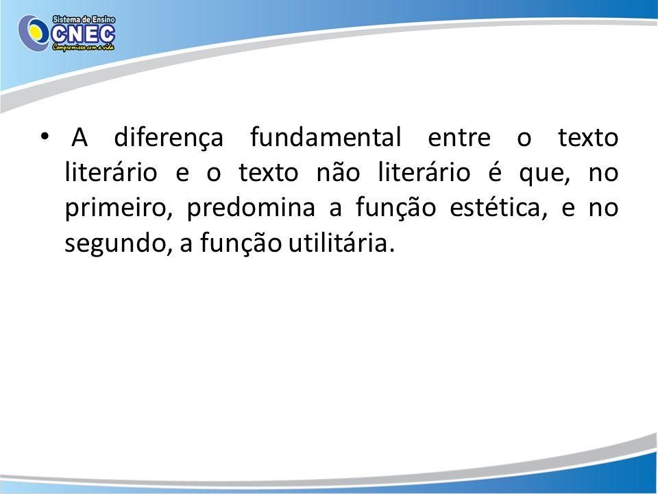 A diferença fundamental entre o texto literário e o texto não literário é que, no primeiro, predomina a função estética, e no segundo, a função utilitária.