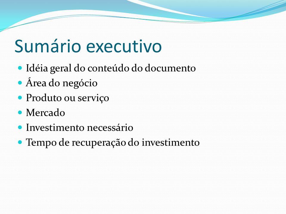 Sumário executivo Idéia geral do conteúdo do documento Área do negócio