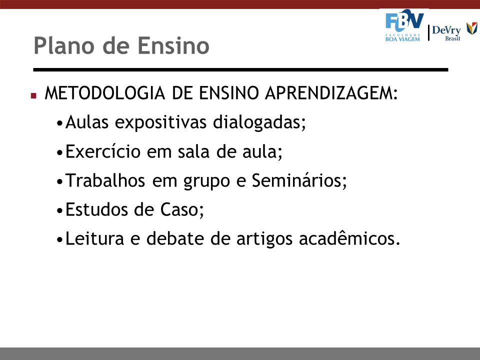 Plano de Ensino METODOLOGIA DE ENSINO APRENDIZAGEM: