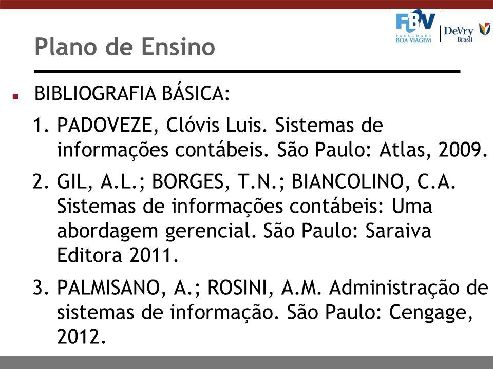 Plano de Ensino BIBLIOGRAFIA BÁSICA: PADOVEZE, Clóvis Luis. Sistemas de informações contábeis. São Paulo: Atlas, 2009.