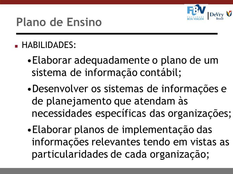 Plano de Ensino HABILIDADES: Elaborar adequadamente o plano de um sistema de informação contábil;