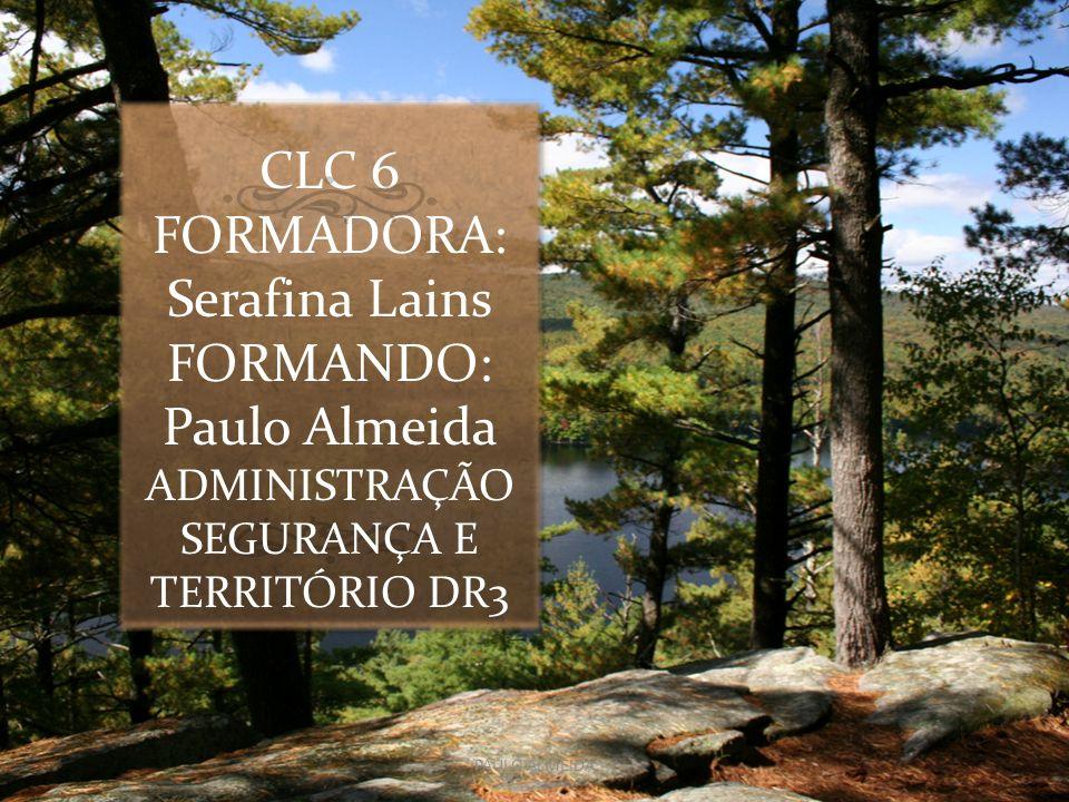 CLC 6 FORMADORA: Serafina Lains FORMANDO: Paulo Almeida ADMINISTRAÇÃO