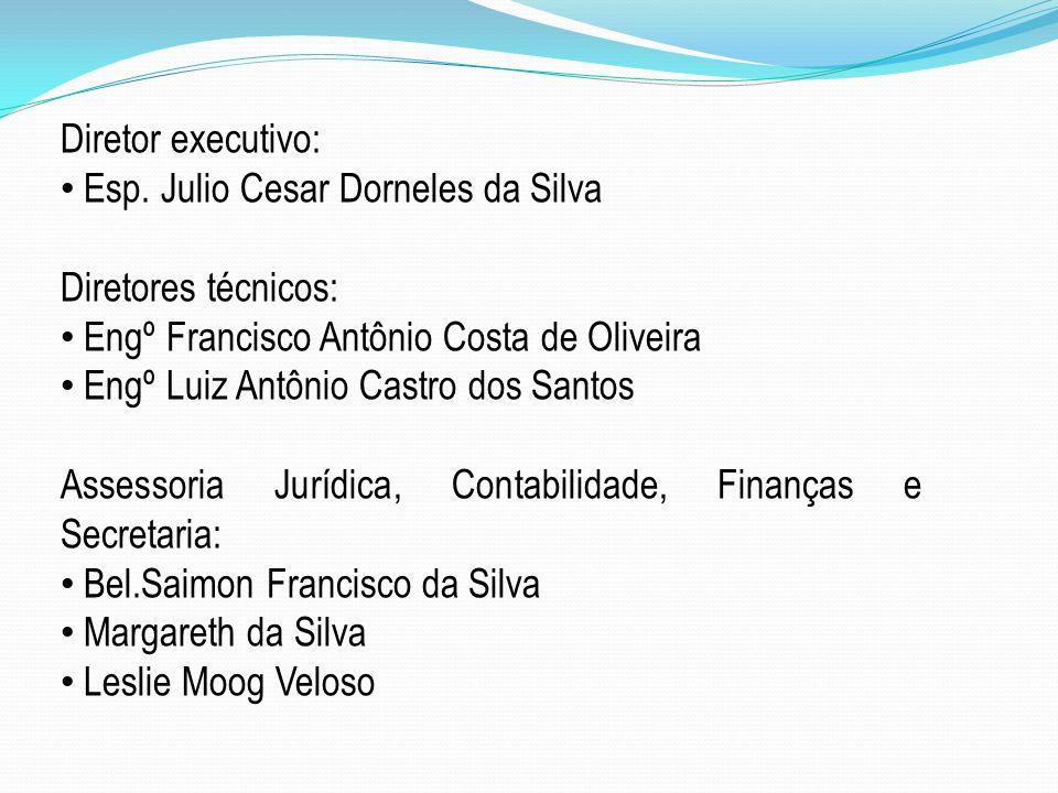 Diretor executivo: Esp. Julio Cesar Dorneles da Silva. Diretores técnicos: Engº Francisco Antônio Costa de Oliveira.